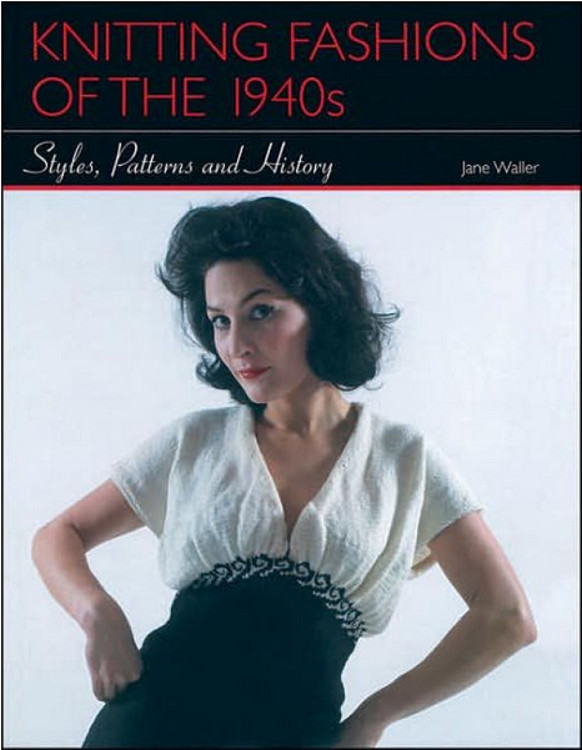 Knitting Fashions of the 1940s - Styles, Patterns and History Jane Waller Crowood Press, 2007 ISBN 978-1861268624