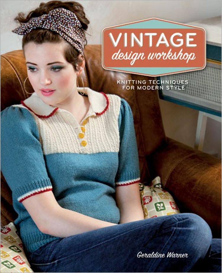 Vintage Design Workshop - Knitting Techniques for Modern Style Geraldine Warner Interweave, 2013 ISBN 978-1596688391