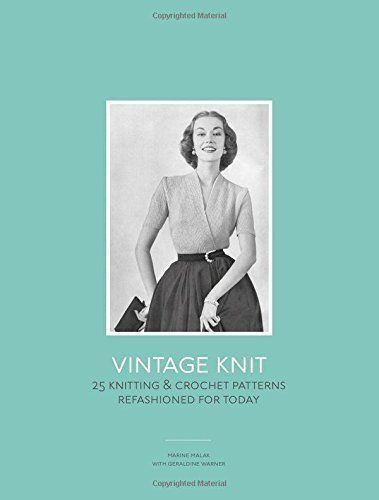 Vintage Knit - 25 Knitting and Crochet Patterns Refashioned for Today Marine Malak & Geraldine Warner Laurence King Publishing, 2014 ISBN 978-1780671666