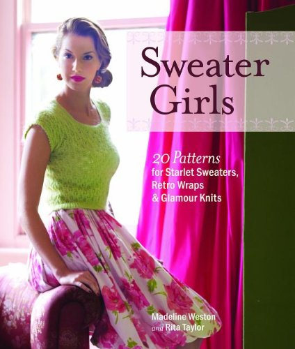 Sweater Girls: 20 Patterns for Starlet Sweaters, Retro Wraps & Glamour Knits Madeline Weston & Rita Taylor Taunton Press, 2013 ISBN 9781600854941
