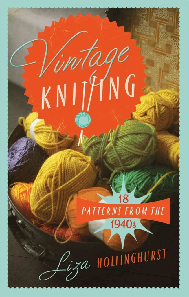 Vintage Knitting: 18 Patterns from the 1940s Liza Hollinghurst Old House, 2015 ISBN 9781908402974